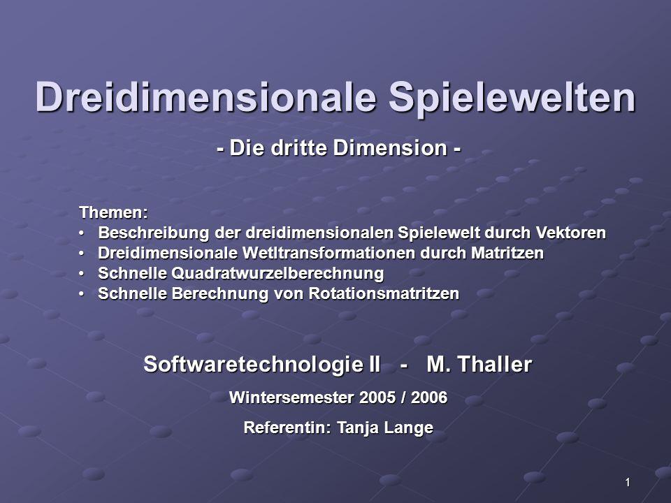 1 Dreidimensionale Spielewelten - Die dritte Dimension - Themen: Beschreibung der dreidimensionalen Spielewelt durch VektorenBeschreibung der dreidime