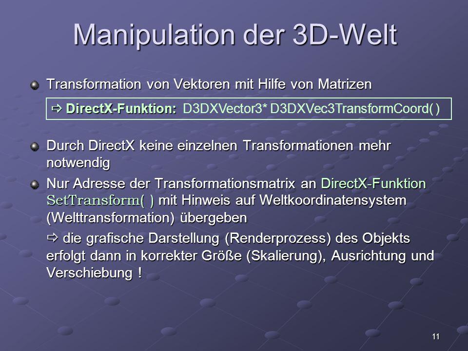 11 Manipulation der 3D-Welt Transformation von Vektoren mit Hilfe von Matrizen Durch DirectX keine einzelnen Transformationen mehr notwendig Nur Adres