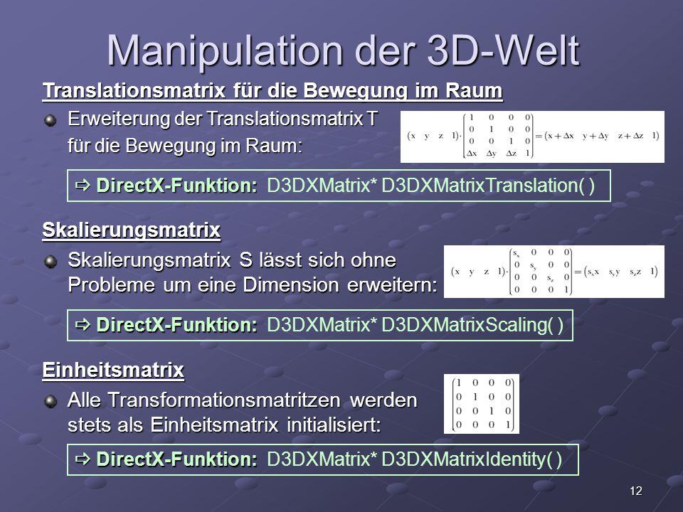 12 Manipulation der 3D-Welt Skalierungsmatrix Skalierungsmatrix S lässt sich ohne Probleme um eine Dimension erweitern: Einheitsmatrix Alle Transforma