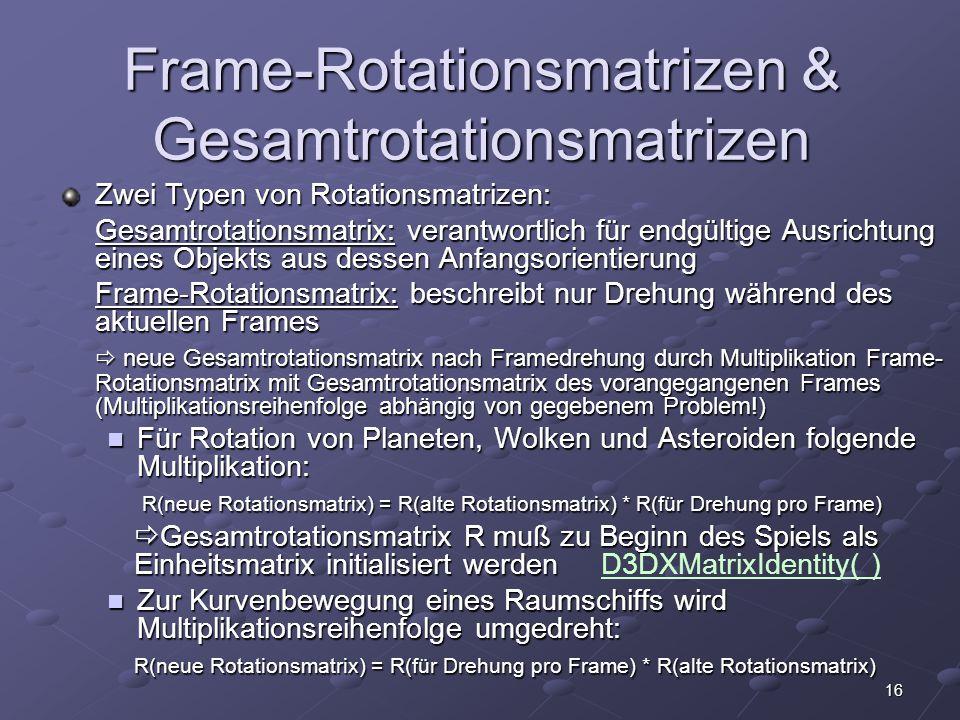 16 Frame-Rotationsmatrizen & Gesamtrotationsmatrizen Zwei Typen von Rotationsmatrizen: Gesamtrotationsmatrix: verantwortlich für endgültige Ausrichtun