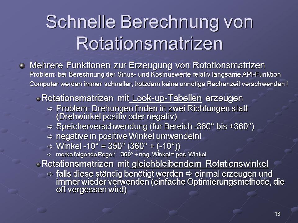 18 Schnelle Berechnung von Rotationsmatrizen Mehrere Funktionen zur Erzeugung von Rotationsmatrizen Problem: bei Berechnung der Sinus- und Kosinuswert