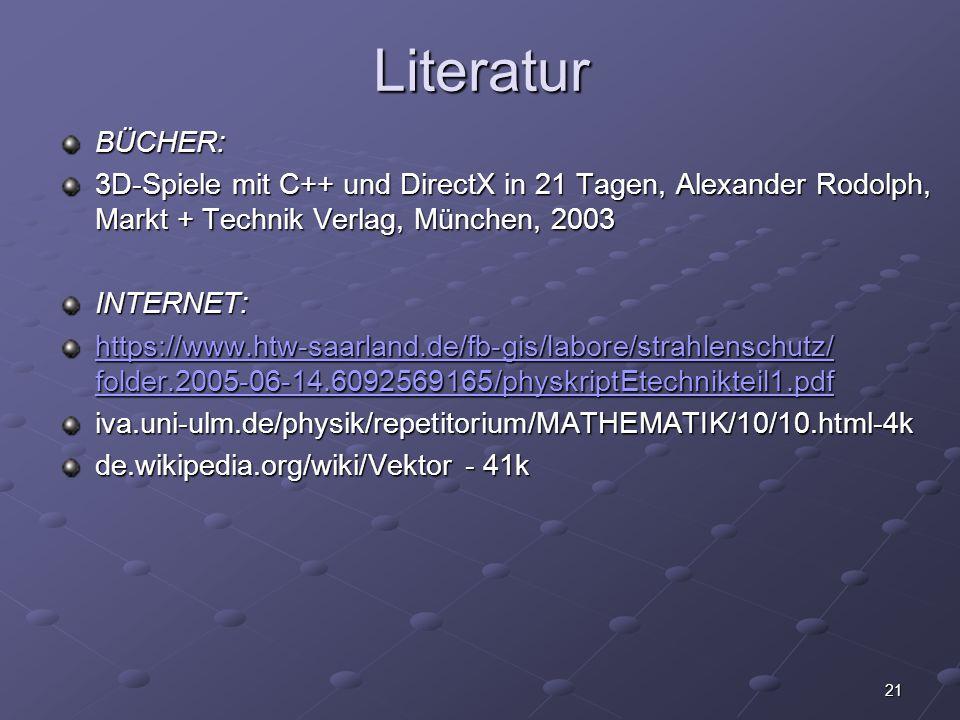 21 Literatur BÜCHER: 3D-Spiele mit C++ und DirectX in 21 Tagen, Alexander Rodolph, Markt + Technik Verlag, München, 2003 INTERNET: https://www.htw-saa