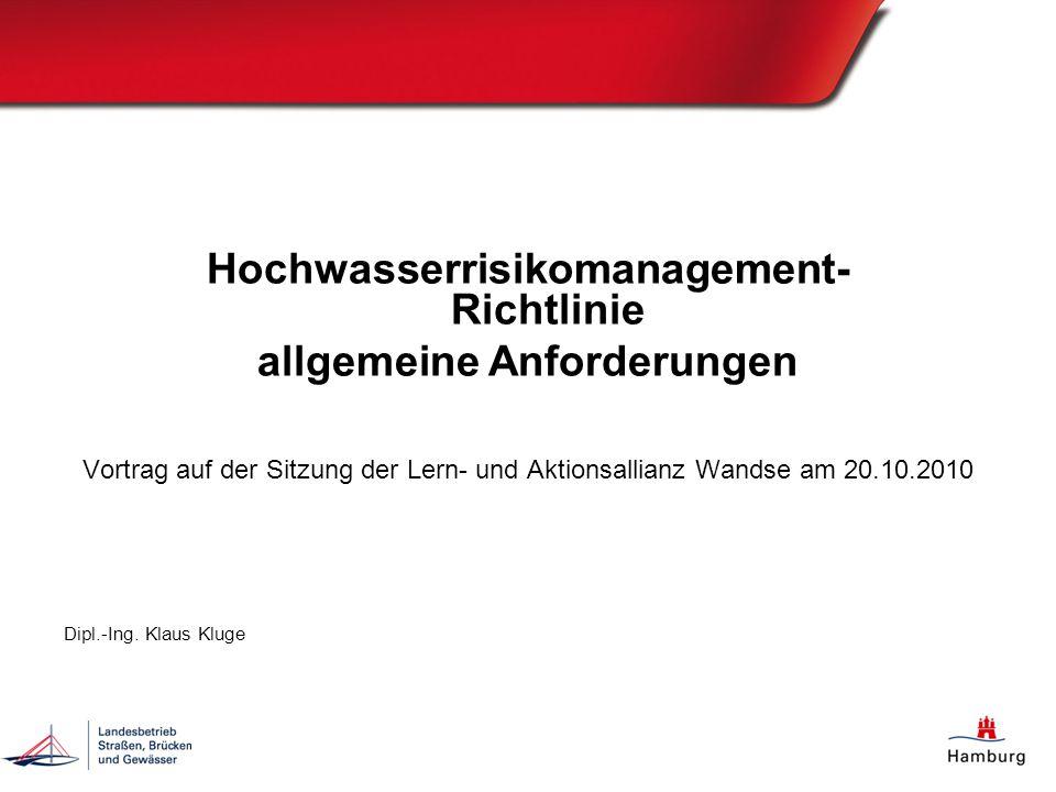 Hochwasserrisikomanagement- Richtlinie allgemeine Anforderungen Vortrag auf der Sitzung der Lern- und Aktionsallianz Wandse am 20.10.2010 Dipl.-Ing. K