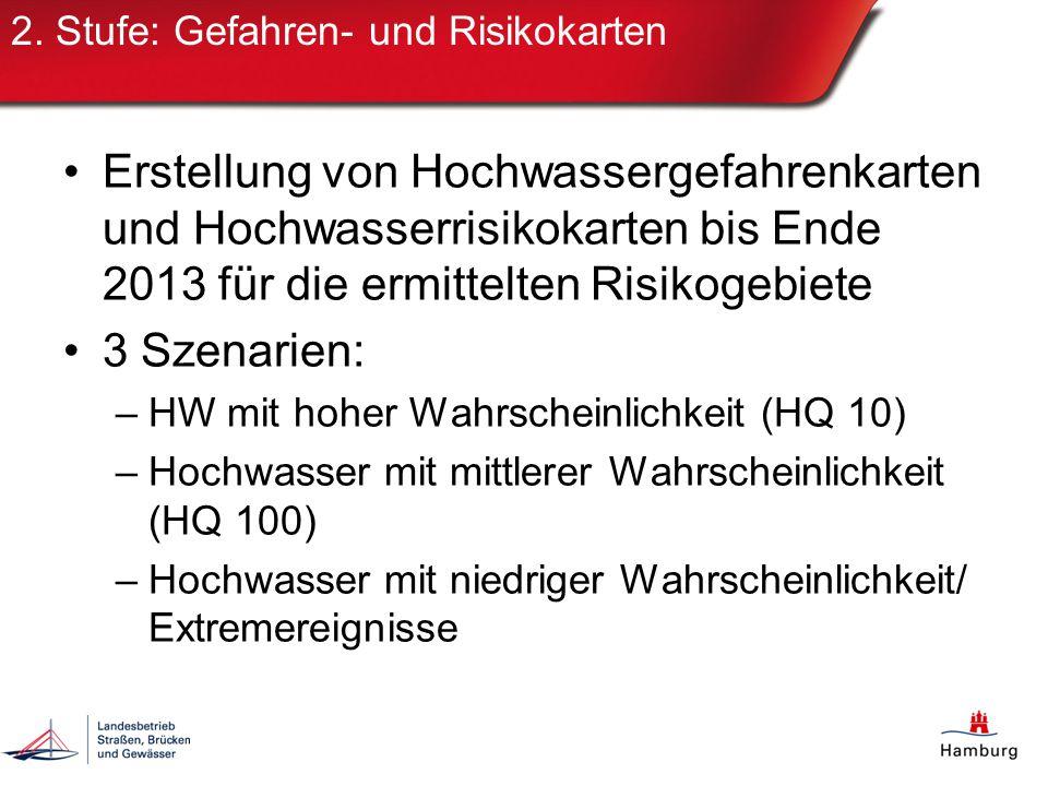 2. Stufe: Gefahren- und Risikokarten Erstellung von Hochwassergefahrenkarten und Hochwasserrisikokarten bis Ende 2013 für die ermittelten Risikogebiet