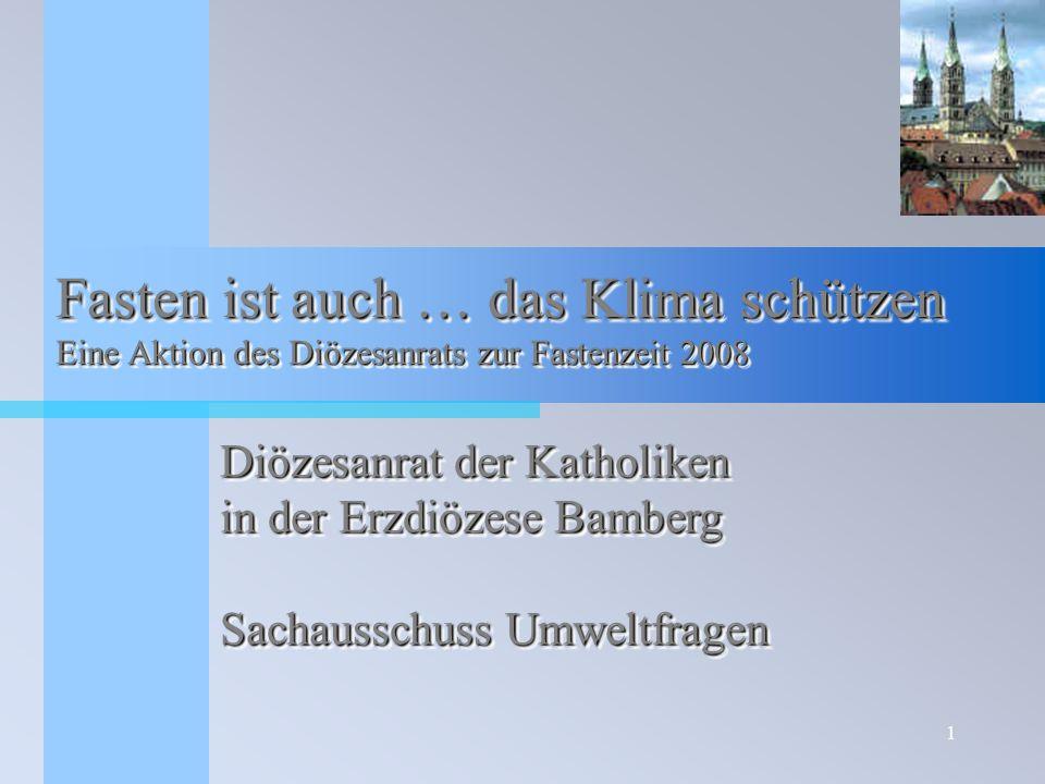 1 Fasten ist auch … das Klima schützen Eine Aktion des Diözesanrats zur Fastenzeit 2008 Diözesanrat der Katholiken in der Erzdiözese Bamberg Sachaussc