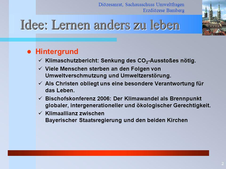 Diözesanrat, Sachausschuss Umweltfragen Erzdiözese Bamberg 2 Idee: Lernen anders zu leben Hintergrund Klimaschutzbericht: Senkung des CO 2 -Ausstoßes
