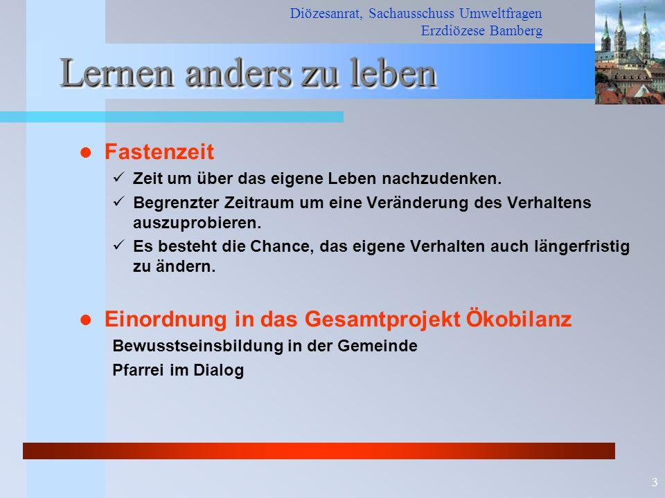 Diözesanrat, Sachausschuss Umweltfragen Erzdiözese Bamberg 3 Lernen anders zu leben Fastenzeit Zeit um über das eigene Leben nachzudenken.