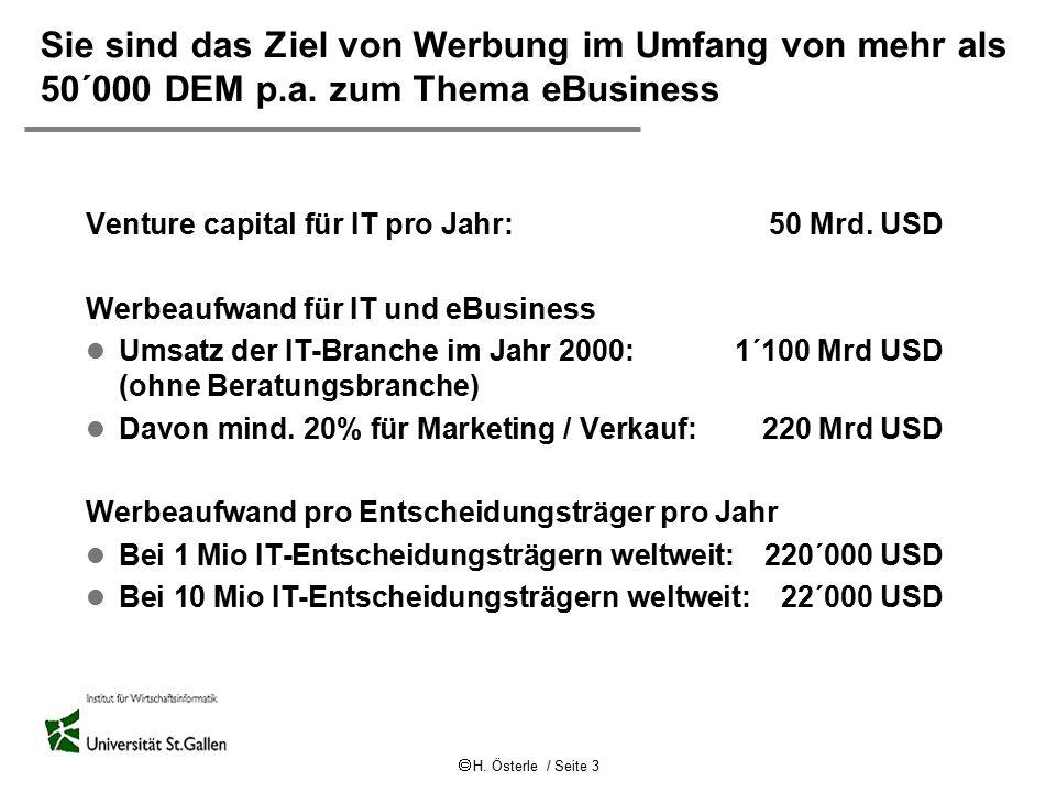  H. Österle / Seite 3 Sie sind das Ziel von Werbung im Umfang von mehr als 50´000 DEM p.a. zum Thema eBusiness Venture capital für IT pro Jahr: 50 Mr