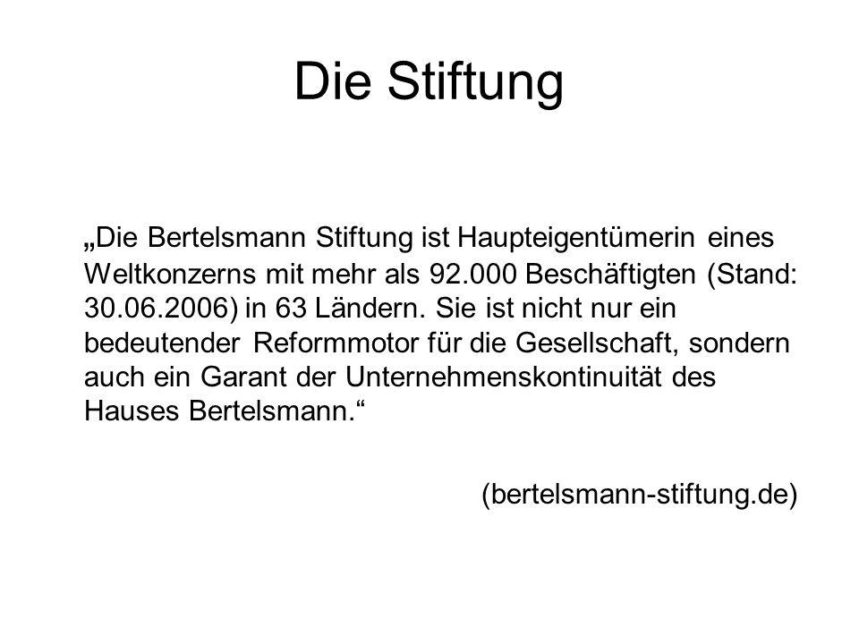 """Die Stiftung """" Die Bertelsmann Stiftung ist Haupteigentümerin eines Weltkonzerns mit mehr als 92.000 Beschäftigten (Stand: 30.06.2006) in 63 Ländern."""