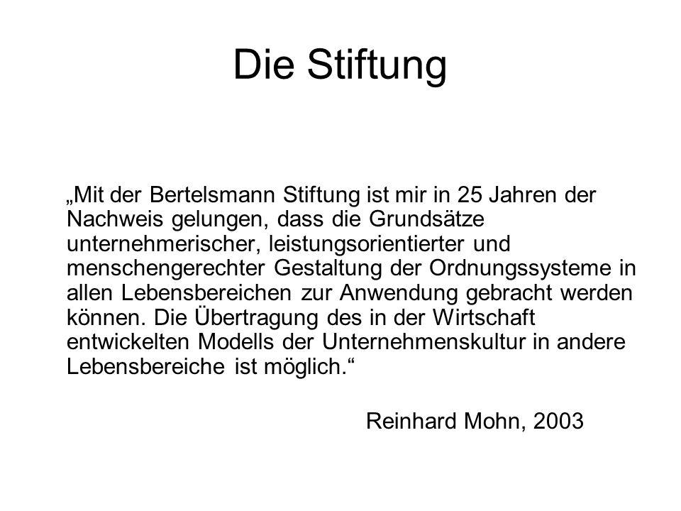 """Die Stiftung """"Mit der Bertelsmann Stiftung ist mir in 25 Jahren der Nachweis gelungen, dass die Grundsätze unternehmerischer, leistungsorientierter un"""