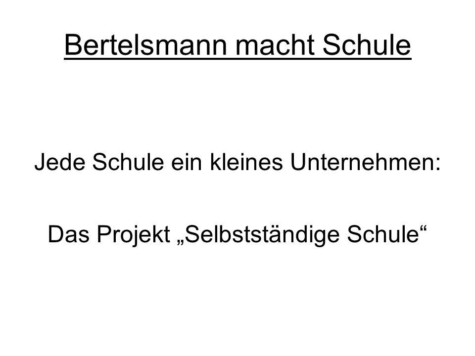 """Bertelsmann macht Schule Jede Schule ein kleines Unternehmen: Das Projekt """"Selbstständige Schule"""""""