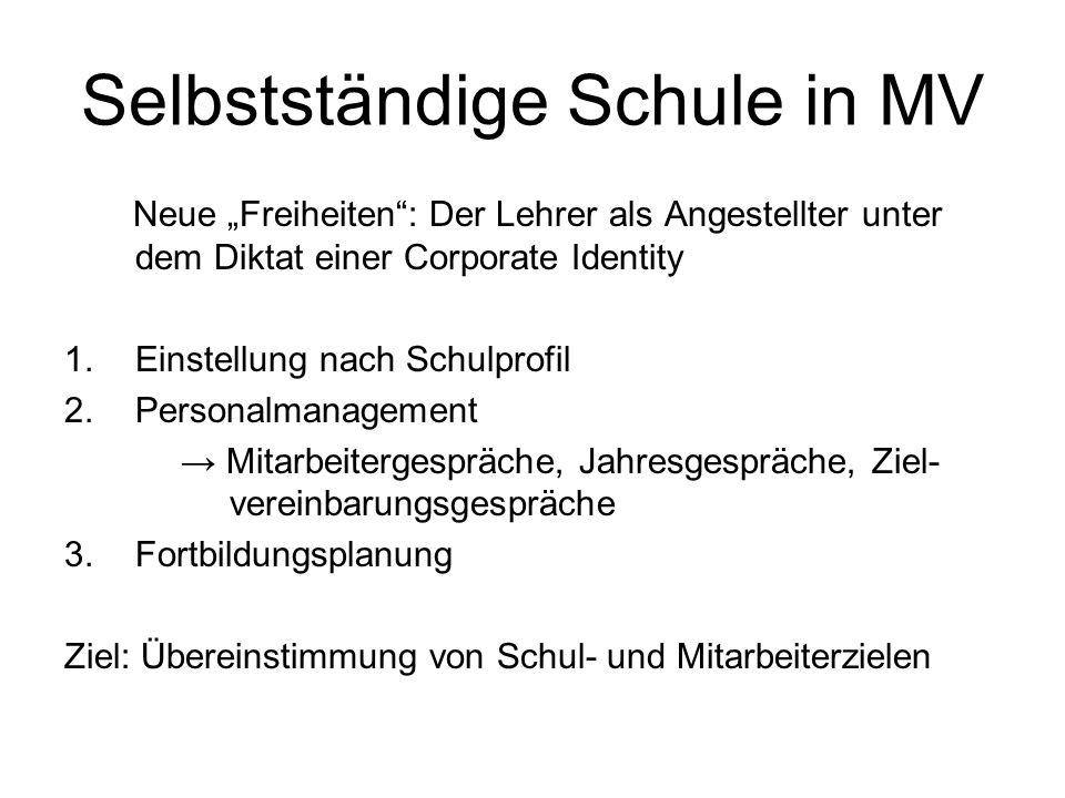 """Selbstständige Schule in MV Neue """"Freiheiten"""": Der Lehrer als Angestellter unter dem Diktat einer Corporate Identity 1.Einstellung nach Schulprofil 2."""