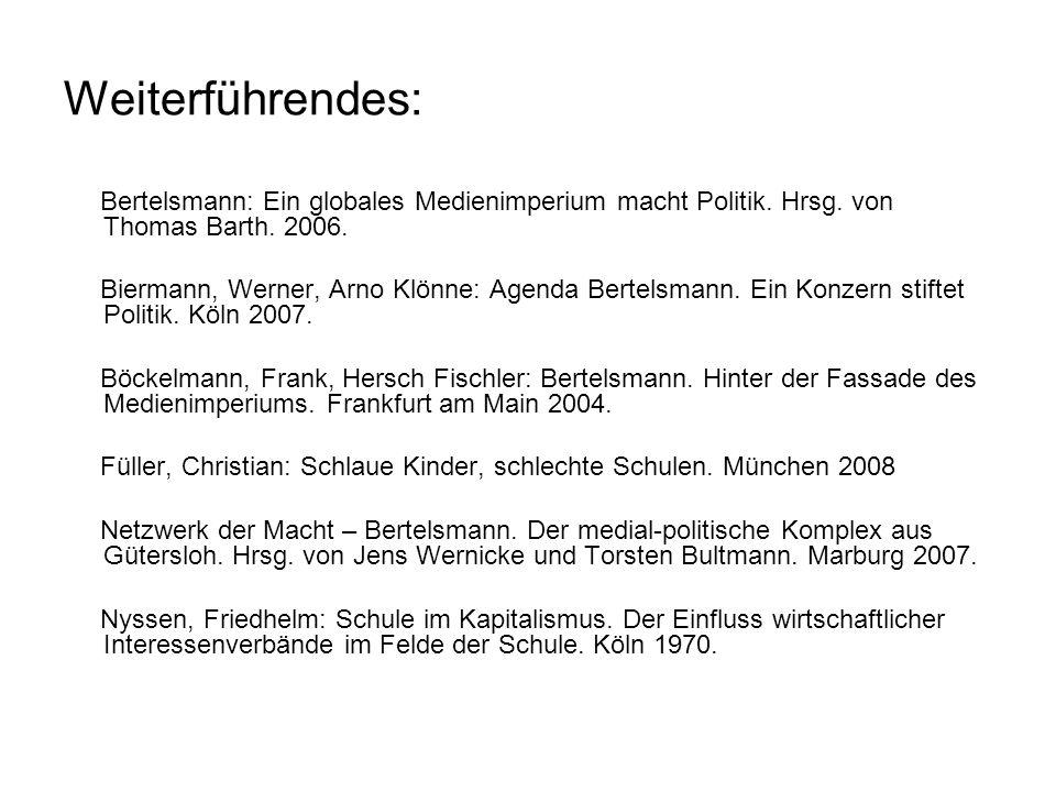 Weiterführendes: Bertelsmann: Ein globales Medienimperium macht Politik. Hrsg. von Thomas Barth. 2006. Biermann, Werner, Arno Klönne: Agenda Bertelsma
