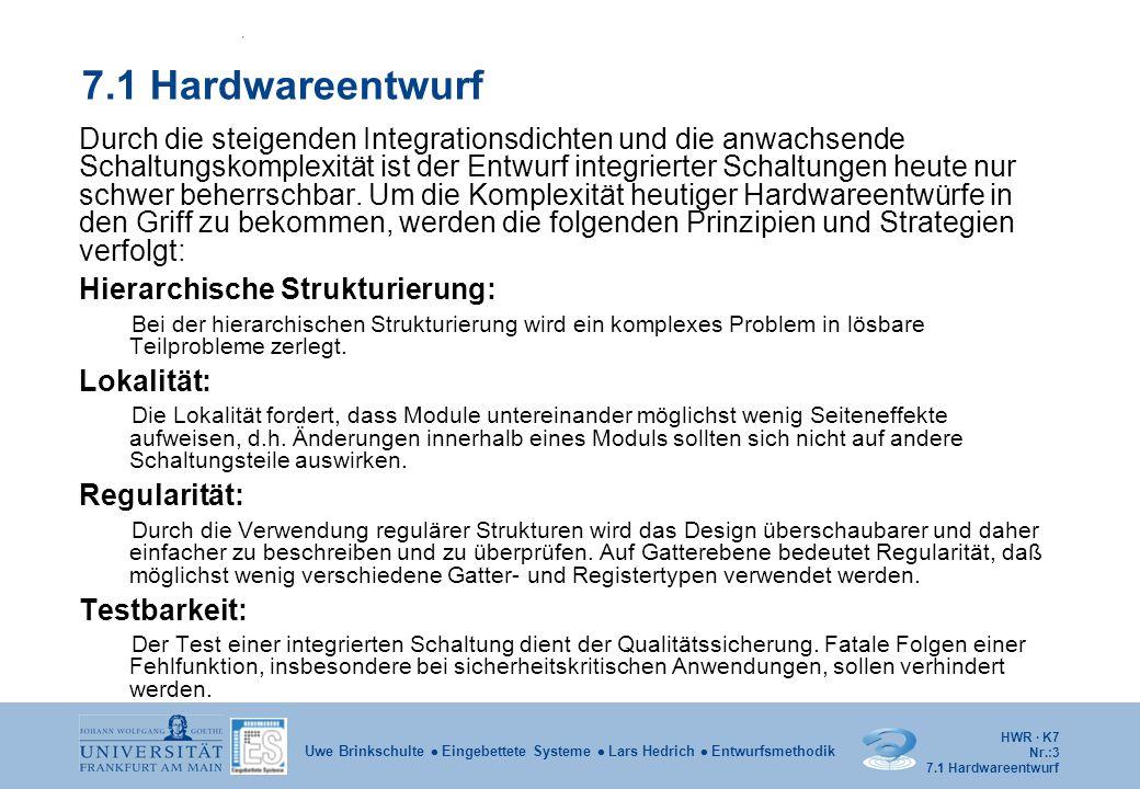 HWR · K7 Nr.:4 Uwe Brinkschulte  Eingebettete Systeme  Lars Hedrich  Entwurfsmethodik Hierarchische Strukturierung Eine hierarchische Strukturierung beim Schaltungsentwurf führt zu einer Zerlegung in Module (Teilschaltungen), die exakt festgelegte Teilfunktionen ausführen und über eine definierte Schnittstelle verfügen.