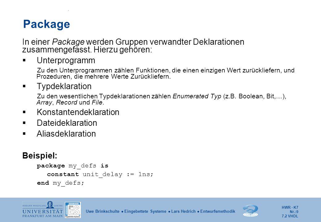 HWR · K7 Nr.:9 Uwe Brinkschulte  Eingebettete Systeme  Lars Hedrich  Entwurfsmethodik Package In einer Package werden Gruppen verwandter Deklaratio