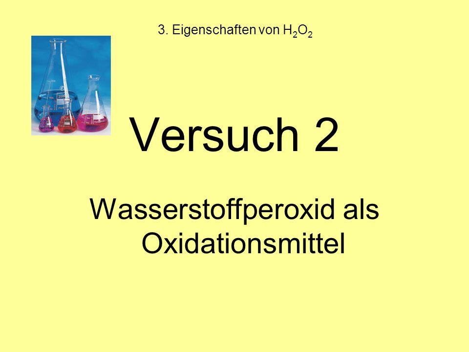 3. Eigenschaften von H 2 O 2 Versuch 2 Wasserstoffperoxid als Oxidationsmittel