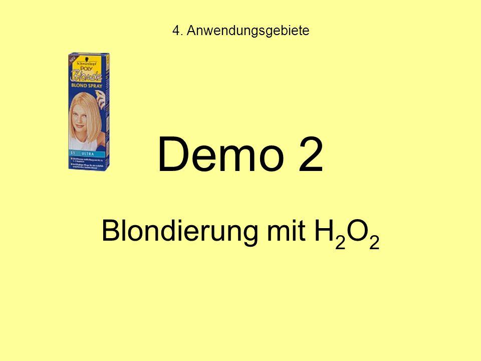 4. Anwendungsgebiete Demo 2 Blondierung mit H 2 O 2