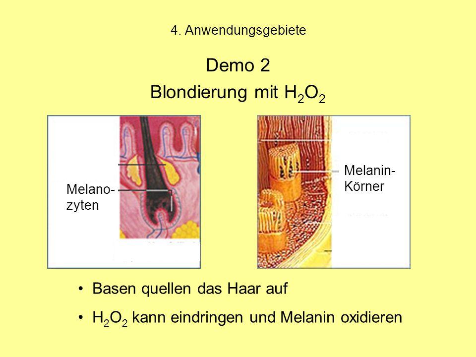 4. Anwendungsgebiete Demo 2 Blondierung mit H 2 O 2 Basen quellen das Haar auf H 2 O 2 kann eindringen und Melanin oxidieren Melano- zyten Melanin- Kö