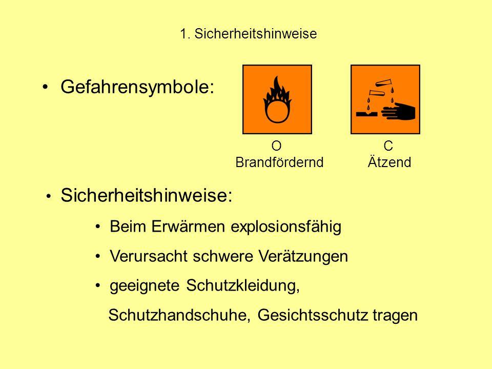 1. Sicherheitshinweise Gefahrensymbole: O C Brandfördernd Ätzend Sicherheitshinweise: Beim Erwärmen explosionsfähig Verursacht schwere Verätzungen gee