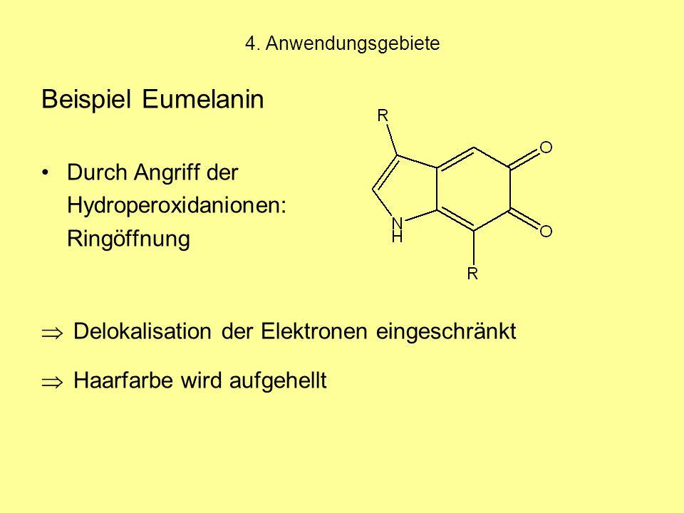 4. Anwendungsgebiete Beispiel Eumelanin Durch Angriff der Hydroperoxidanionen: Ringöffnung  Delokalisation der Elektronen eingeschränkt  Haarfarbe w
