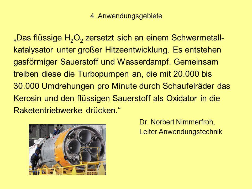 """4. Anwendungsgebiete """"Das flüssige H 2 O 2 zersetzt sich an einem Schwermetall- katalysator unter großer Hitzeentwicklung. Es entstehen gasförmiger Sa"""