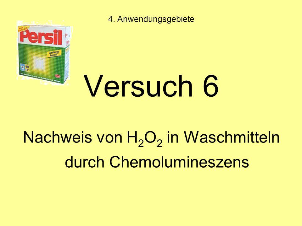 4. Anwendungsgebiete Versuch 6 Nachweis von H 2 O 2 in Waschmitteln durch Chemolumineszens