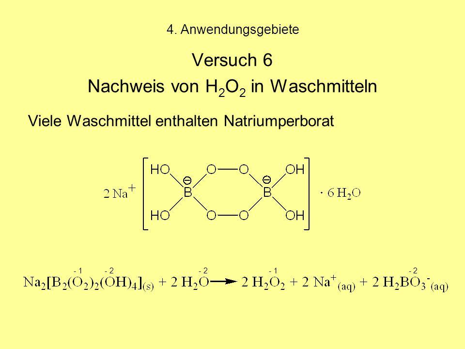 4. Anwendungsgebiete Versuch 6 Nachweis von H 2 O 2 in Waschmitteln Viele Waschmittel enthalten Natriumperborat - 1 - 2 - 2 - 1 - 2