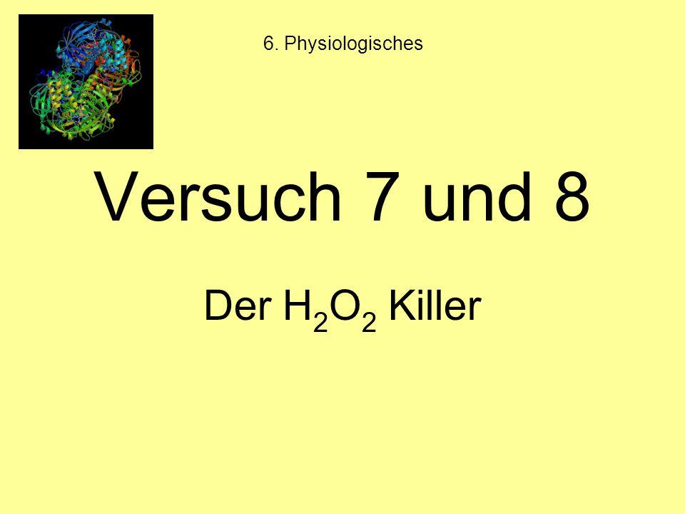 6. Physiologisches Versuch 7 und 8 Der H 2 O 2 Killer