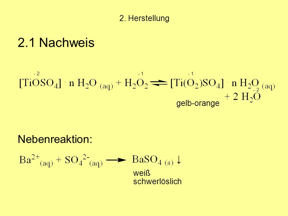 2. Herstellung 2.1 Nachweis - 2 - 1 - 1 Nebenreaktion: gelb-orange weiß schwerlöslich ↓ - 2