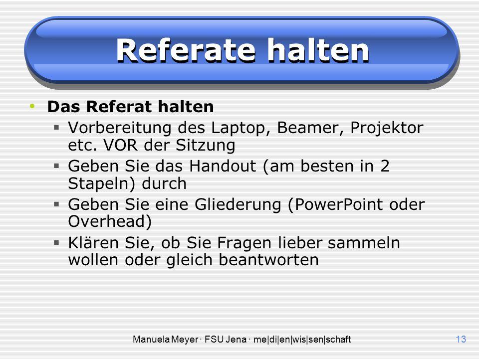 Manuela Meyer · FSU Jena · me|di|en|wis|sen|schaft12 Referate halten Powerpoint  Immer einen Ausdruck vorbereiten, falls die Technik streikt (Stromau