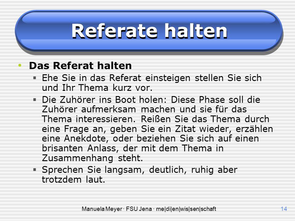 Manuela Meyer · FSU Jena · me|di|en|wis|sen|schaft13 Referate halten Das Referat halten  Vorbereitung des Laptop, Beamer, Projektor etc. VOR der Sitz