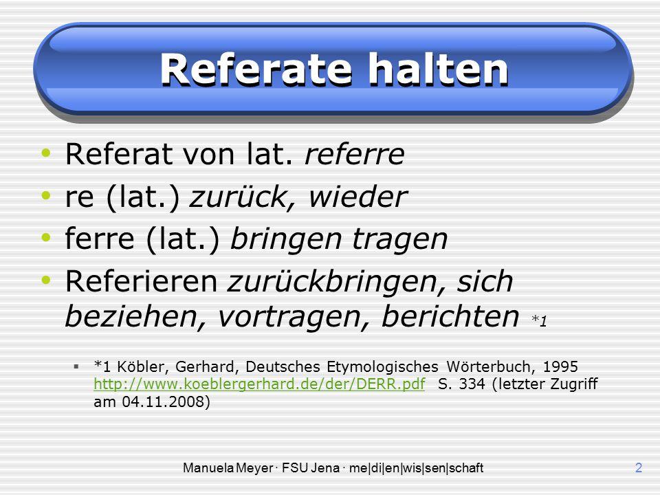 Manuela Meyer · FSU Jena · me|di|en|wis|sen|schaft12 Referate halten Powerpoint  Immer einen Ausdruck vorbereiten, falls die Technik streikt (Stromausfall, kaputter Beamer).