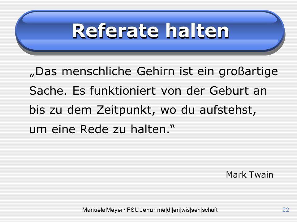 Manuela Meyer · FSU Jena · me|di|en|wis|sen|schaft21 Referate halten Wenn das alles nicht hilft:  http://www.stw-thueringen.de/menu-oben/soziales- be