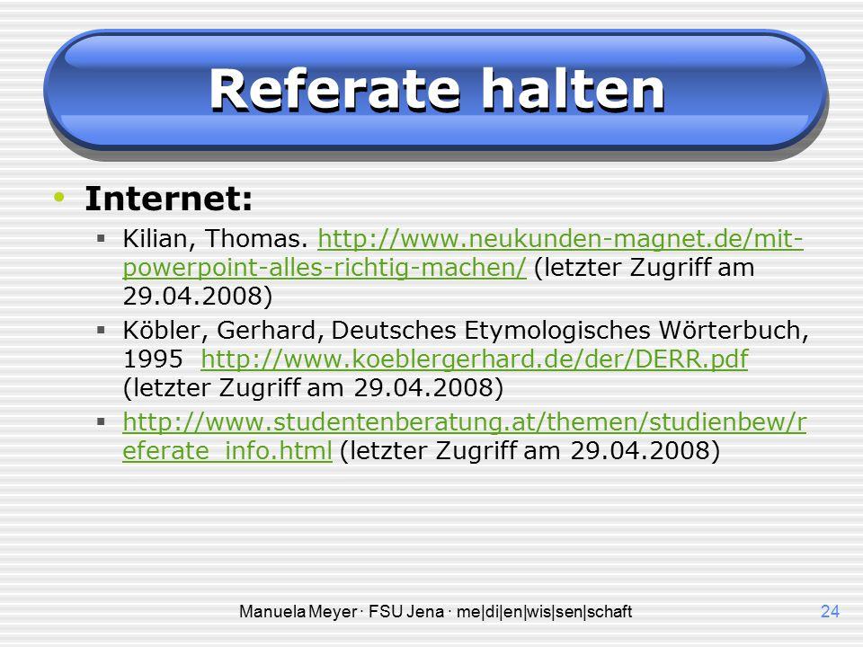 Manuela Meyer · FSU Jena · me|di|en|wis|sen|schaft23 Referate halten Literatur:  Presler, Gerd; Döhmann Jürgen. Referate schreiben - Referate halten.