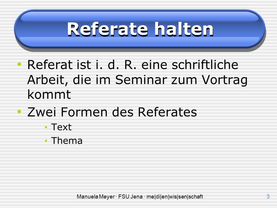 Manuela Meyer · FSU Jena · me|di|en|wis|sen|schaft23 Referate halten Literatur:  Presler, Gerd; Döhmann Jürgen.