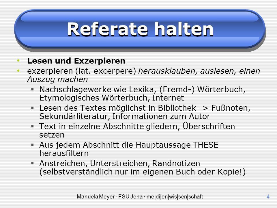 Manuela Meyer · FSU Jena · me|di|en|wis|sen|schaft14 Referate halten Das Referat halten  Ehe Sie in das Referat einsteigen stellen Sie sich und Ihr Thema kurz vor.