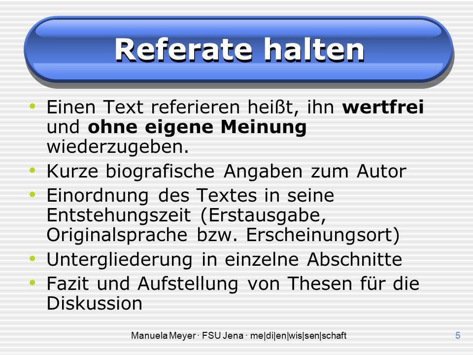 Manuela Meyer · FSU Jena · me|di|en|wis|sen|schaft5 Referate halten Einen Text referieren heißt, ihn wertfrei und ohne eigene Meinung wiederzugeben.