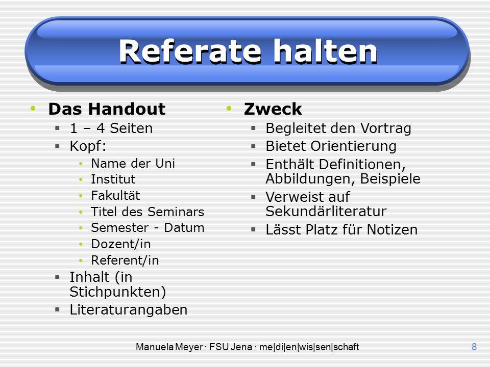 Manuela Meyer · FSU Jena · me|di|en|wis|sen|schaft7 Referate halten Das Referat selbst  Sätze ausformulieren und niederschreiben.  Das Referat laut