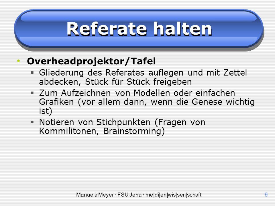 Manuela Meyer · FSU Jena · me|di|en|wis|sen|schaft8 Referate halten Das Handout  1 – 4 Seiten  Kopf: Name der Uni Institut Fakultät Titel des Semina