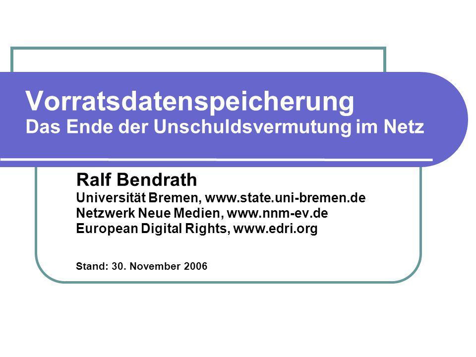 Vorratsdatenspeicherung Das Ende der Unschuldsvermutung im Netz Ralf Bendrath Universität Bremen, www.state.uni-bremen.de Netzwerk Neue Medien, www.nn