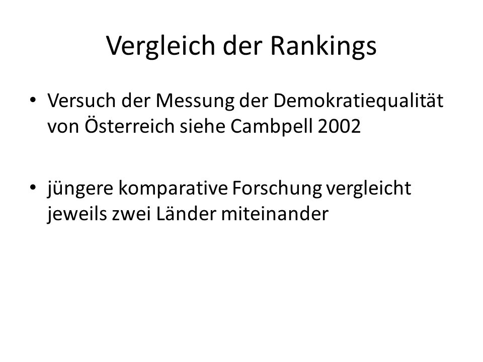 Vergleich der Rankings Versuch der Messung der Demokratiequalität von Österreich siehe Cambpell 2002 jüngere komparative Forschung vergleicht jeweils