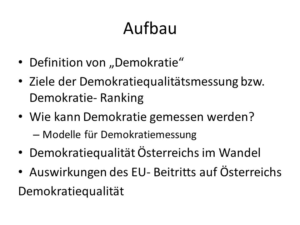 """Aufbau Definition von """"Demokratie"""" Ziele der Demokratiequalitätsmessung bzw. Demokratie- Ranking Wie kann Demokratie gemessen werden? – Modelle für De"""