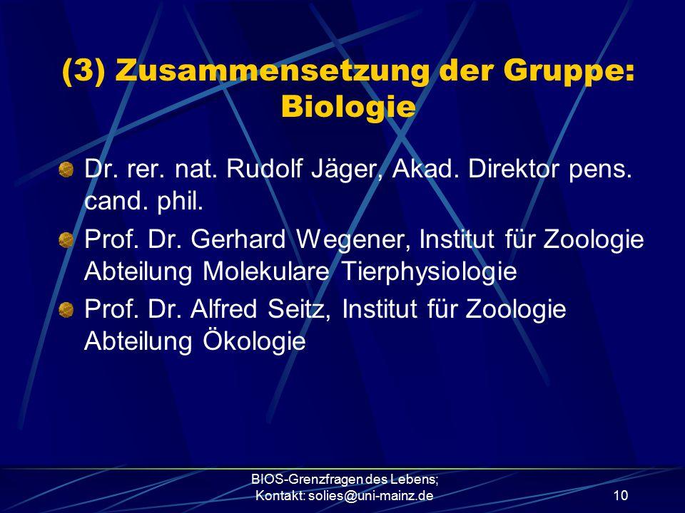 BIOS-Grenzfragen des Lebens; Kontakt: solies@uni-mainz.de10 (3) Zusammensetzung der Gruppe: Biologie Dr. rer. nat. Rudolf Jäger, Akad. Direktor pens.