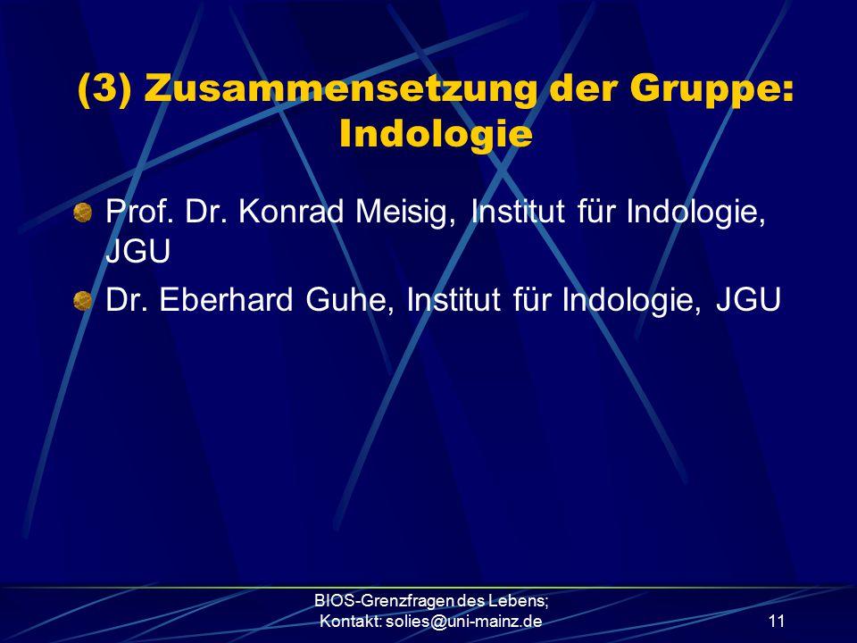 BIOS-Grenzfragen des Lebens; Kontakt: solies@uni-mainz.de11 Prof. Dr. Konrad Meisig, Institut für Indologie, JGU Dr. Eberhard Guhe, Institut für Indol