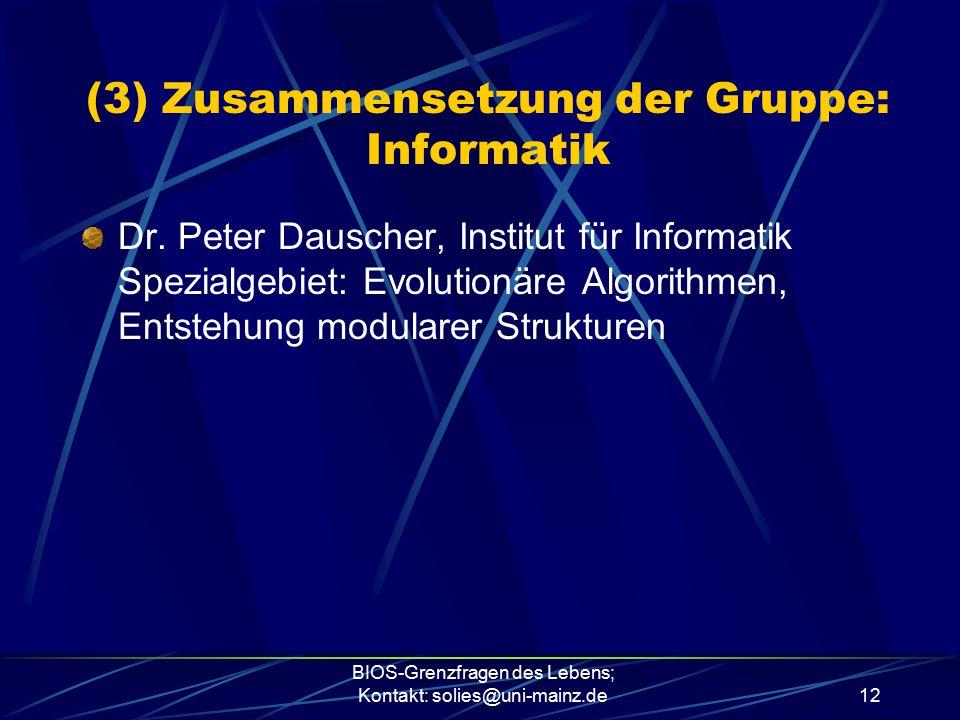 BIOS-Grenzfragen des Lebens; Kontakt: solies@uni-mainz.de12 Dr. Peter Dauscher, Institut für Informatik Spezialgebiet: Evolutionäre Algorithmen, Entst