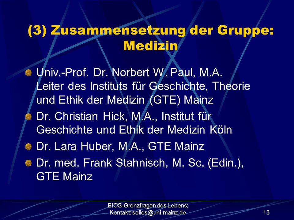 BIOS-Grenzfragen des Lebens; Kontakt: solies@uni-mainz.de13 Univ.-Prof. Dr. Norbert W. Paul, M.A. Leiter des Instituts für Geschichte, Theorie und Eth