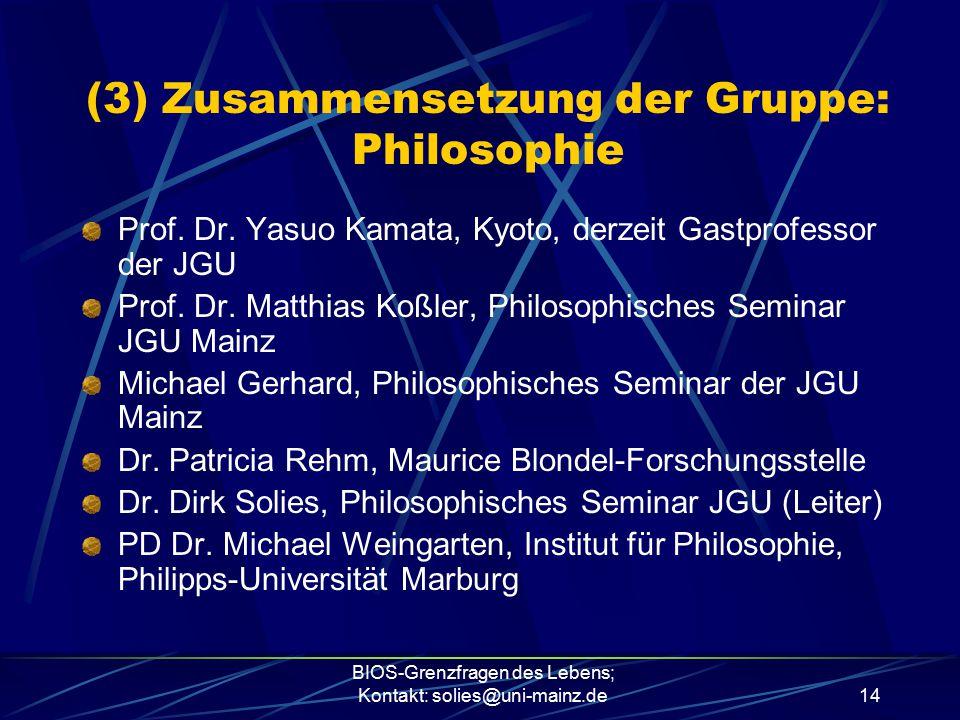 BIOS-Grenzfragen des Lebens; Kontakt: solies@uni-mainz.de14 Prof. Dr. Yasuo Kamata, Kyoto, derzeit Gastprofessor der JGU Prof. Dr. Matthias Koßler, Ph