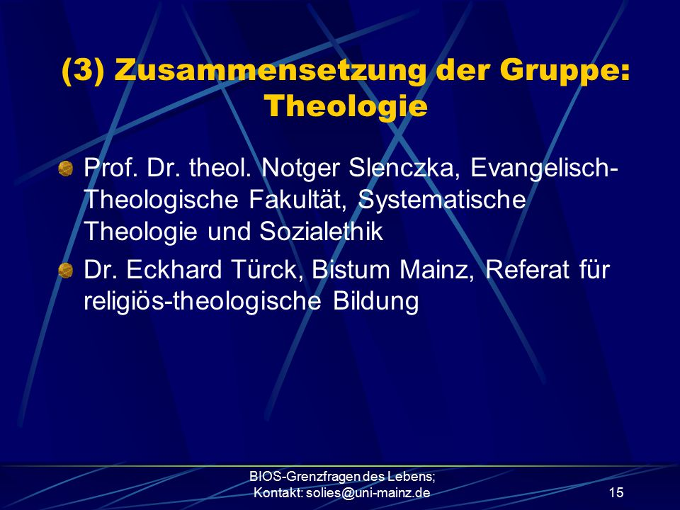 BIOS-Grenzfragen des Lebens; Kontakt: solies@uni-mainz.de15 Prof. Dr. theol. Notger Slenczka, Evangelisch- Theologische Fakultät, Systematische Theolo