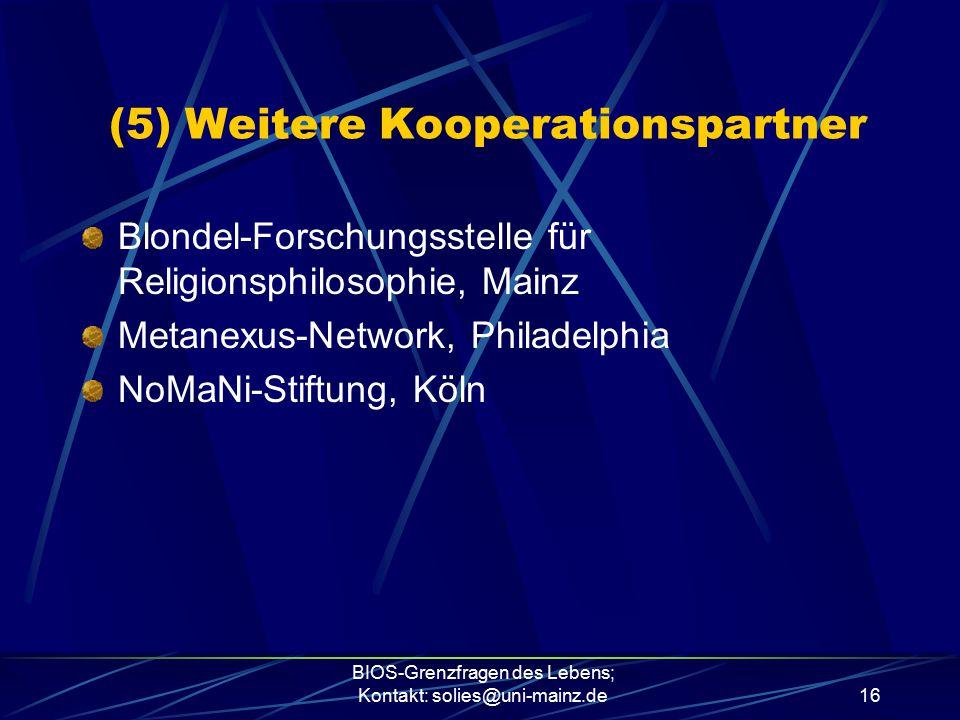 BIOS-Grenzfragen des Lebens; Kontakt: solies@uni-mainz.de16 Blondel-Forschungsstelle für Religionsphilosophie, Mainz Metanexus-Network, Philadelphia N