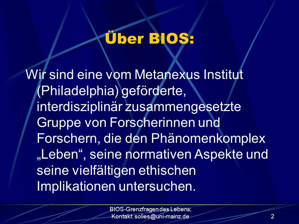 BIOS-Grenzfragen des Lebens; Kontakt: solies@uni-mainz.de2 Über BIOS: Wir sind eine vom Metanexus Institut (Philadelphia) geförderte, interdisziplinär